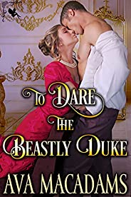 To Dare the Beastly Duke: A Steamy Historical Regency Romance Novel (The Wallflower Sisters Book 1)