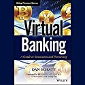 Virtual Banking: A Guide to Innovation and Partnering Audiobook by Dan Schatt, Renaud Laplanche Narrated by Steven Menasche