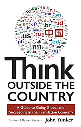 Think Outside the Country: A Guide to Going Global and Succeeding in the Translation Economy by Byte Level Research