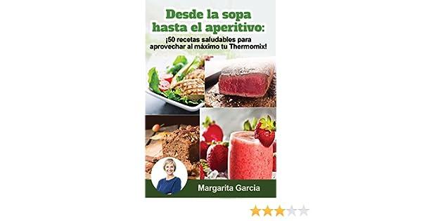 Desde la sopa hasta el aperitivo: ¡50 recetas saludables para aprovechar al máximo tu Thermomix! eBook: Margarita Garcia: Amazon.es: Tienda Kindle