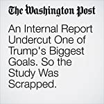 An Internal Report Undercut One of Trump's Biggest Goals. So the Study Was Scrapped. | Greg Sargent