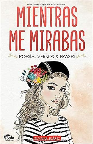 Mientras Me Mirabas: Poesía, Versos & Frases: Amazon.es: Juárez, Silvana: Libros