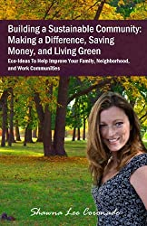 Building a Sustainable Community; Making A Difference, Saving Money, and Living Green