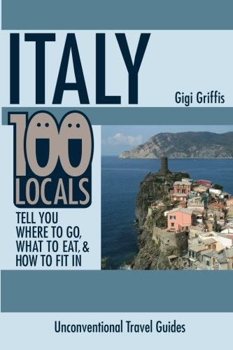 Italy: 100 Locals Tell You Where to Go, What to Eat, and How to Fit - Independent Italy