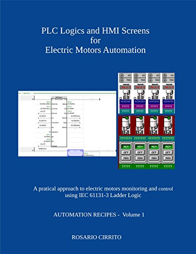 PLC Logics and HMI Screens for Electric Motors Automation: A pratical approach to electric motors monitoring and control using IEC 61131-3 Ladder Logic (AUTOMATION RECIPES)