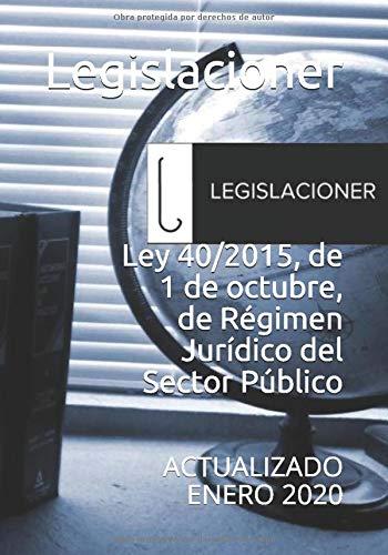 Ley 40 2015 De 1 De Octubre De Régimen Jurídico Del Sector Público Actualizado Enero 2020 Spanish Edition Legislacioner 9781654024918 Books