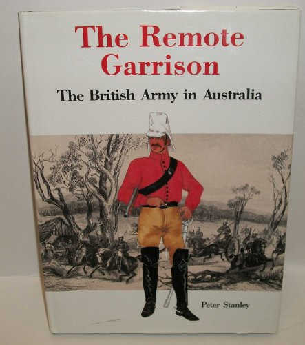 remote-garrison-the-british-army-in-australia-1788-1870