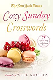 The New York Times Cozy Sunday Crosswords: 75 Puzzles from the Pages of The New York Times