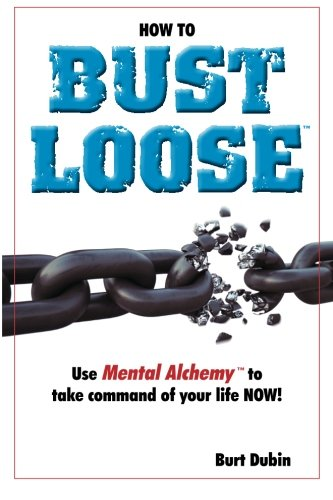 Download How to Bust Loose: and use  Mental AlchemyTM to take command of your life ebook
