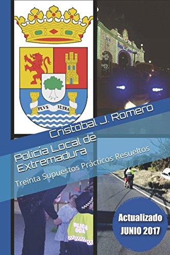 Policía Local de Extremadura: Treinta Supuestos Prácticos Resueltos por Cristóbal J. Romero