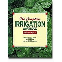 The Complete Irrigation Workbook: Design, Installation, Maintenance & Water Management