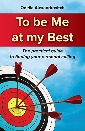 Self Help : To be Me at My Best: The Practical Guide to Finding Your Personal Calling