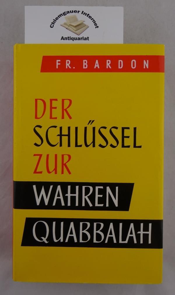 Der Schlüssel zur wahren Quabbalah. Der Quabbalist als vollkommener Herrscher im Mikro- und Makrokosmos.