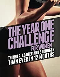 The Year 1 Challenge for Women: Thinner, Leaner, and Stronger Than Ever in 12 Months (Build Muscle, Get Lean, Stay Healthy Series)