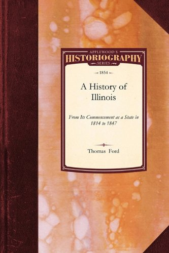 Read Online History of Illinois: From Its Commencement as a State in 1814 to 1847 : Containing a Full Account of the Black Hawk War, the Rise, Progress, and Fall ... and Interesting Events (Historiography) pdf