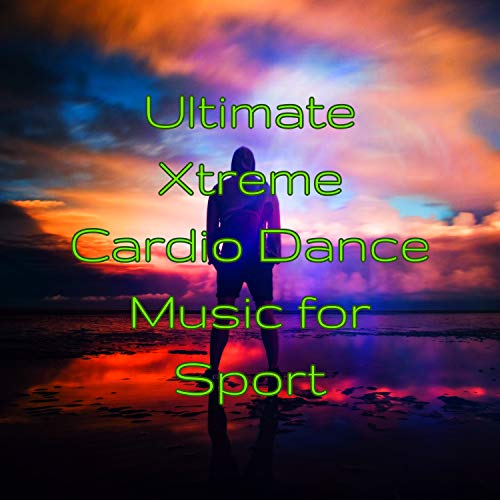 Ultimate Xtreme Cardio Dance Music for Sport - Best Fitness Music 4 Running, Kick Boxing, Aerobics & Cardio