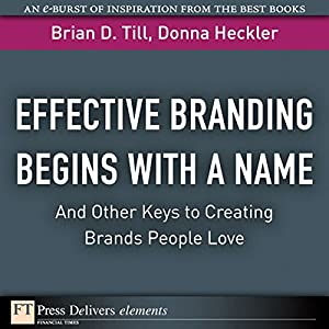 Effective Branding Begins with A Name...And Other Keys to Creating Brands People Love Audiobook