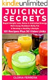 JUICING: Secrets to Rapid Weight Loss, Detox & Unlimited Energy: 101 Juicing Recipes Plus 30 Video Links: Melt Away Stubborn Belly Fat & Develop a Healthy Lifestyle