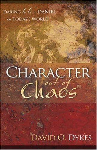 Read Online Character Out of Chaos: Daring to Be a Daniel in Today's World pdf epub