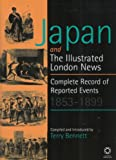 Japan and The Illustrated London News : Complete Record of Reported Events, 1853 - 1899, Edited by Terry Bennett, 1901903265