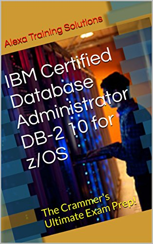 IBM Certified Database Administrator DB-2 10 for z/OS: The Crammer's Ultimate Exam Prep!