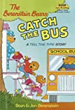 The Berenstain Bears Catch the Bus, Stan Berenstain and Jan Berenstain, 0679992278