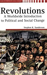 Revolutions: A Worldwide Introduction to Political and Social Change (Studies in Comparative Social Science)