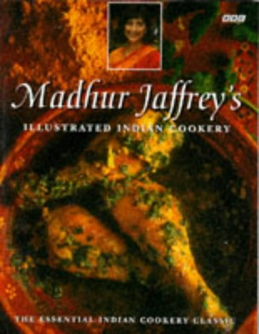 Madhur Jaffrey's Illustrated Indian Cookery by Madhur Jaffrey