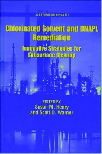 Chlorinated Solvent and DNAPL Remediation: Innovative Strategies for Subsurface Cleanup (ACS Symposium - Chlorinated Solvents