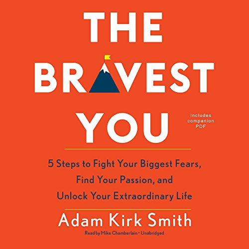 The Bravest You: Five Steps to Fight Your Biggest Fears, Find Your Passion, and Unlock Your Extraordinary; Library Edition, Includes Companion PDF by Blackstone Pub