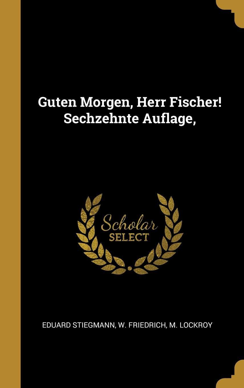 Guten Morgen Herr Fischer Sechzehnte Auflage German