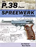 The P. 38 Pistol - Spreewerk Production, Clarin, Ronald, 1604583649