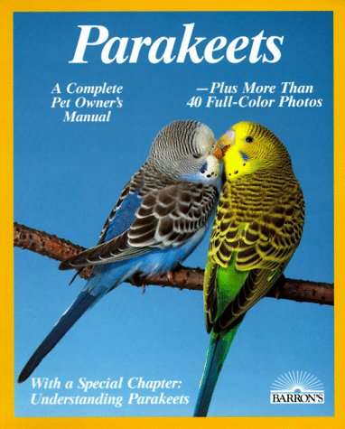 Parakeets: How to Take Care of Them and Understand Them (Complete Pet Owner's Manual) 1