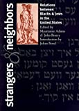 Strangers and Neighbors: Relations between Blacks and Jews in the United States