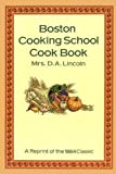 Boston Cooking School Cook Book, D. A. Lincoln, 0486291960