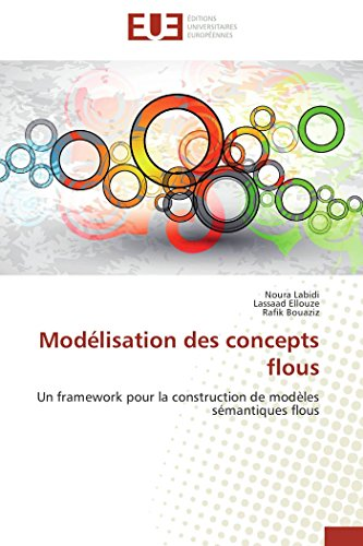 Modélisation des concepts flous: Un framework pour la construction de modèles sémantiques flous (Omn.Univ.Europ.) (French Edition)