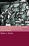 Monks, Miracles and Magic: Reformation Representations of the Medieval Church, Helen L. Parish, 041531688X