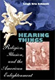 Hearing Things, Leigh Eric Schmidt, 0674003039