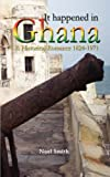 It Happened in Ghana a Historical Romance 1824-1971, Noel Smith, 9988647263