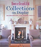 House Beautiful Collections on Display: Decorating with Your Favorite Objects