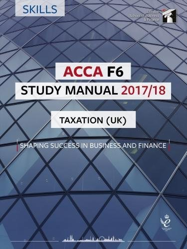 ACCA F6 Taxation UK Study Manual (FA 2016): For Exams until March 2018 (LSBF ACCA Study Material)