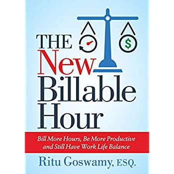 The New Billable Hour: Bill More Hours, Be More Productive and Still Have Work Life Balance