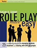 Role Play Made Easy: 25 Structured Rehearsals forManaging Problem Situations and Dealing With Difficult People