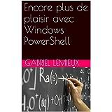 Encore plus de plaisir avec Windows PowerShell (French Edition)