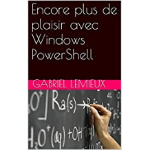 Encore plus de plaisir avec Windows PowerShell (French Edition)