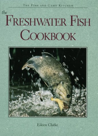 The Freshwater Fish Cookbook (The Fish and Game Kitchen Series)