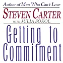 Getting to Commitment: Overcoming the 8 Greatest Obstacles to Lasting Connection (And Finding the Courage to Love) Audiobook by Julia Sokol, Steven Carter Narrated by Steven Menasche
