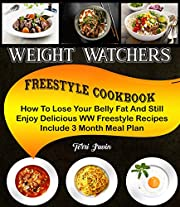 Weight Watchers Freestyle Cookbook: How To Lose Your Belly Fat And Still Enjoy Delicious WW Freestyle Recipes Include 3 Month Meal Plan