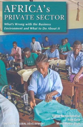 Africa's Private Sector: What's Wrong with the Business Environment and What to Do About It