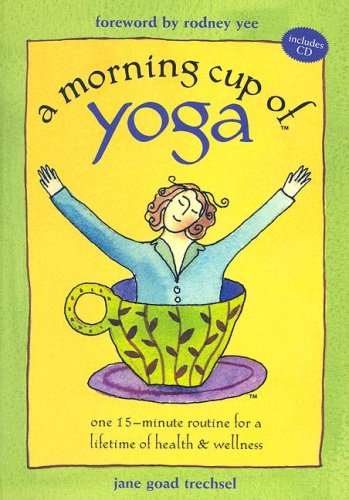 A Morning Cup of Yoga: One 15-minute Routine for a Lifetime of Health & Wellness